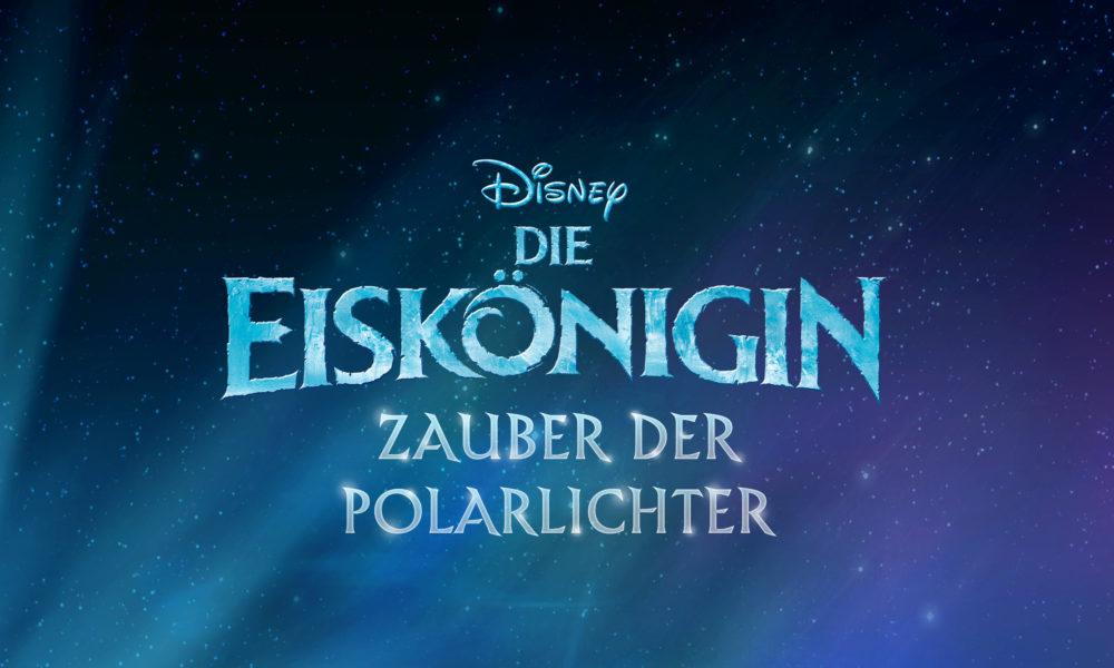 Die Eiskönigin: Zauber der Polarlichter - Magische Neuigkeiten aus ...